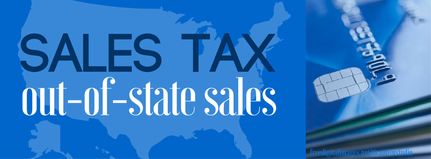 Will You Have to Collect Sales Tax For Out of State Sales?