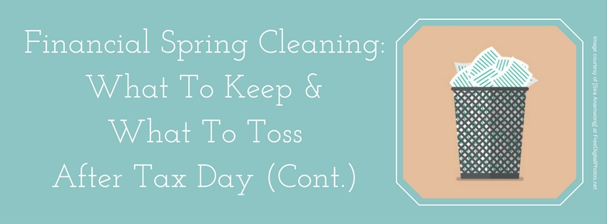 Financial Spring Cleaning: What To Keep & What To Toss After Tax Day (Cont.)