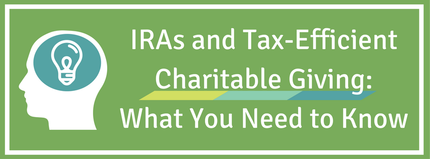 IRAs and Tax-Efficient Charitable Giving: What You Need to Know