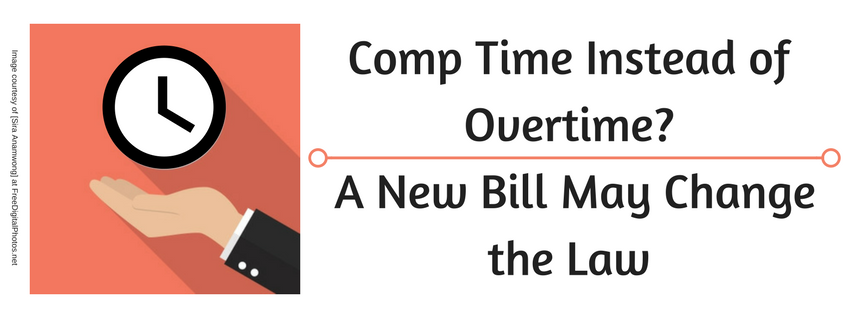 Comp Time Instead of Overtime? A New Bill May Change the Law
