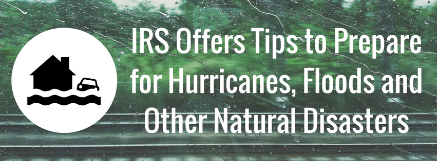 IRS Offers Tips to Prepare for Hurricanes, Floods and Other Natural Disasters