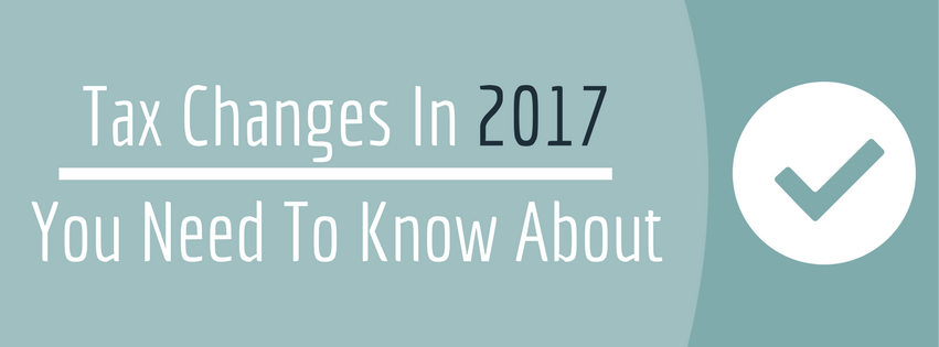 Tax Changes In 2017 You Need To Know About