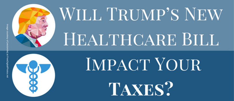 Will Trump's New Healthcare Bill Impact Your Taxes?