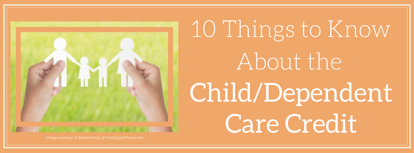 10 Things to Know About the Child/Dependent Care Credit