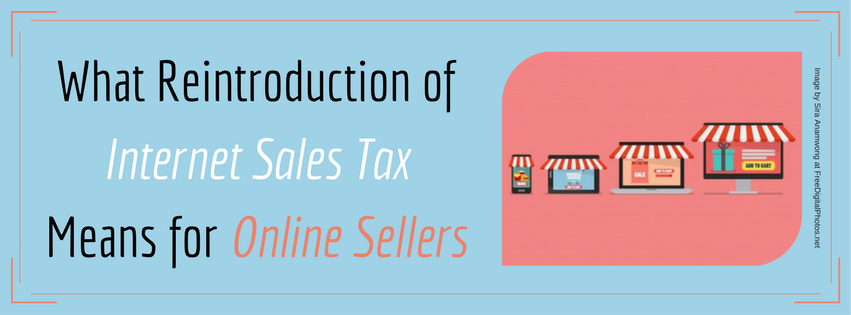 What Reintroduction of Internet Sales Tax Means for Online Sellers