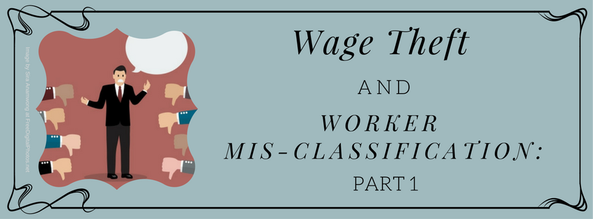 Wage Theft and Worker Mis-classification: Part 1