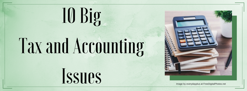 10 Big Tax and Accounting Issues