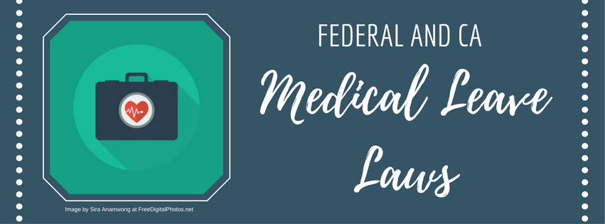 Federal and CA Medical Leave Laws