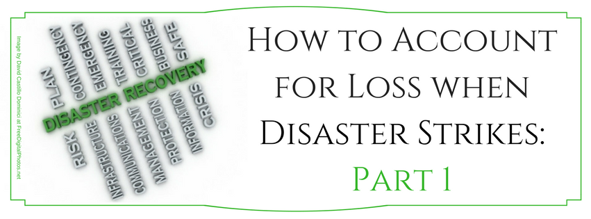How to Account for Loss when Disaster Strikes: Part 1