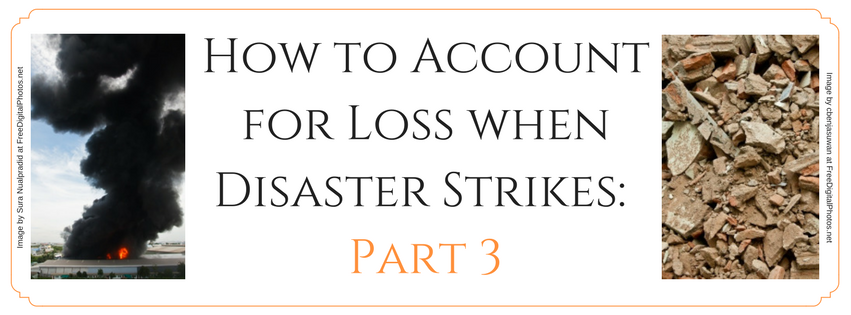 How to Account for Loss when Disaster Strikes: Part 3