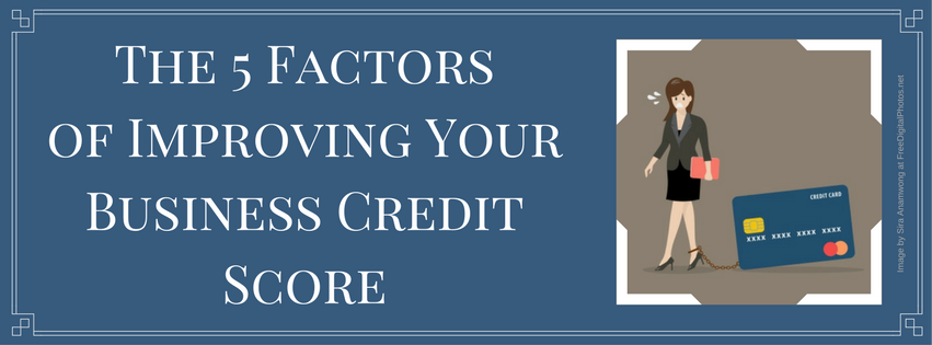 The Five Factors of Improving Your Business Credit Score