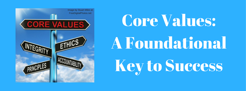 Core Values: A Foundational Key To Success