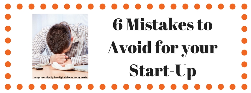 6 Mistakes to Avoid for your Start-Up