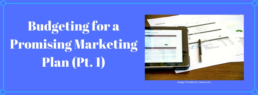 Budgeting for a Promising Marketing Plan (Pt. 1)