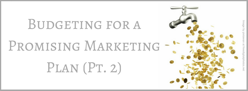 Budgeting for a Promising Marketing Plan (Pt. 2)
