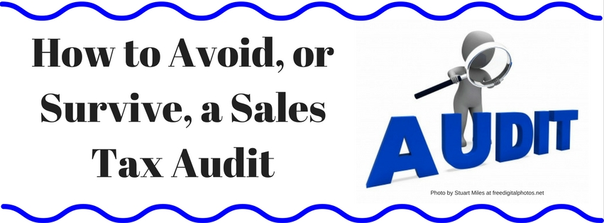 How to Avoid or Survive A Sales Tax Audit