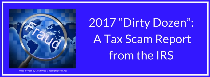 """2017 """"Dirty Dozen"""":  A Tax Scam Report from the IRS"""