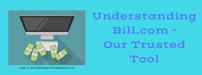 Understanding Bill.com — Our Trusted Tool