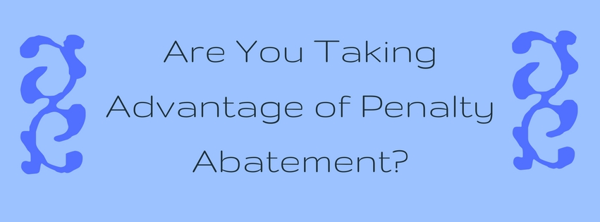 Are You Taking Advantage of Penalty Abatement?