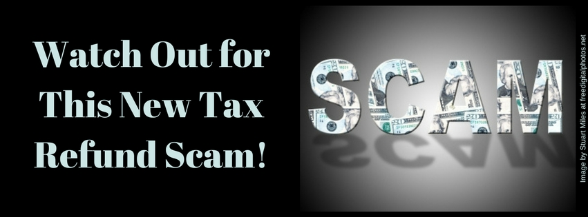 Watch Out for This New Tax Refund Scam!