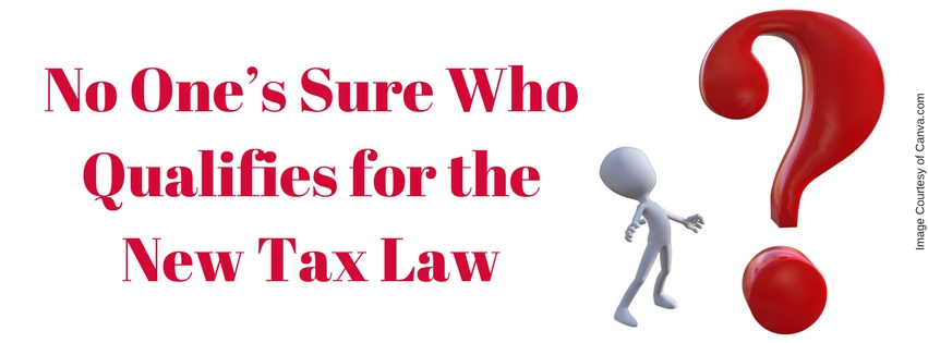 No One's Sure Who Qualifies for the New Tax Law