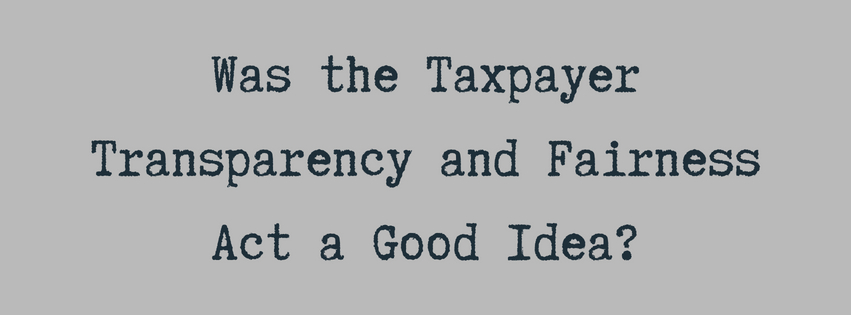 Was the Taxpayer Transparency and Fairness Act a Good Idea?