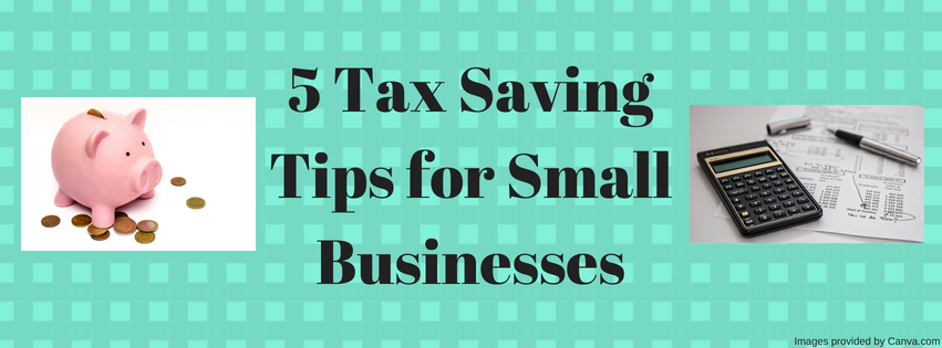 5 Tax Saving Tips for Small Businesses