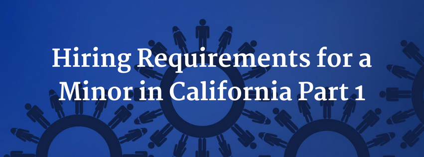 Hiring Requirements for a Minor in California Part 1