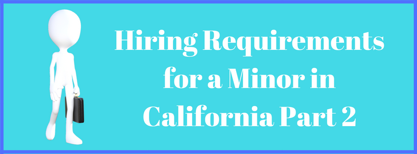Hiring Requirements for a Minor in California Part 2