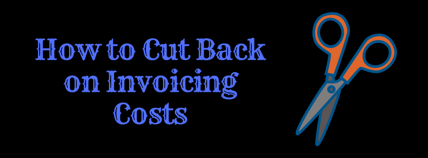 How to Cut Back on Invoicing Costs