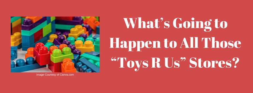 "What's Going to Happen to All Those ""Toys R Us"" Stores?"