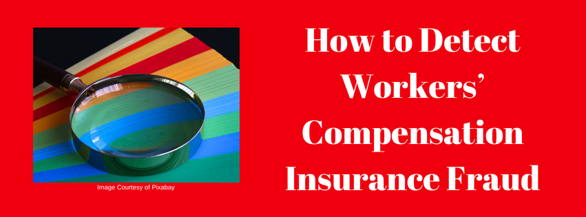 How to Detect Workers' Compensation Insurance Fraud