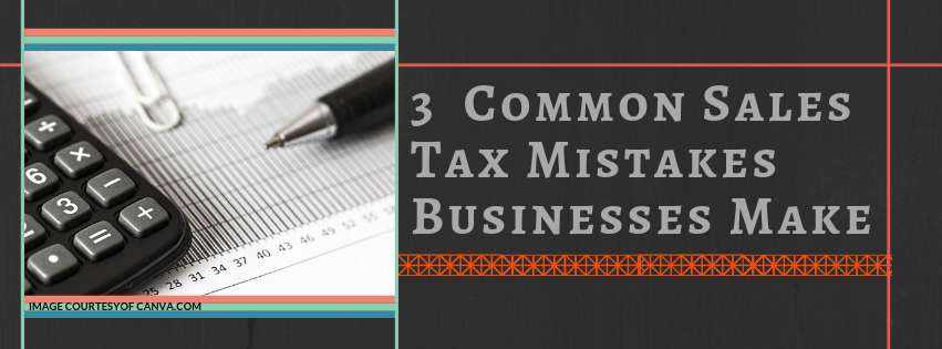 3  Common Sales Tax Mistakes Businesses Make