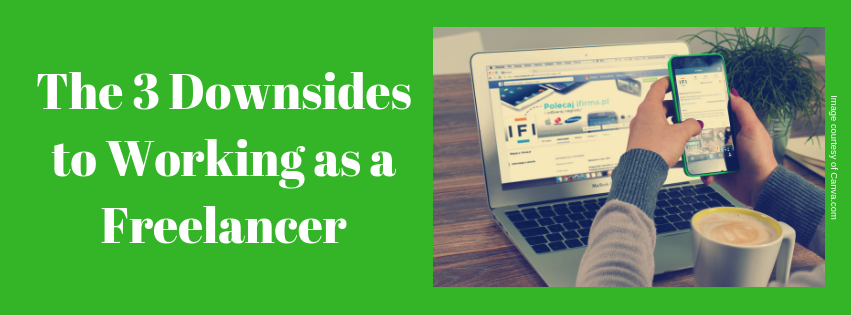 The 3 Downsides to Working as a Freelancer