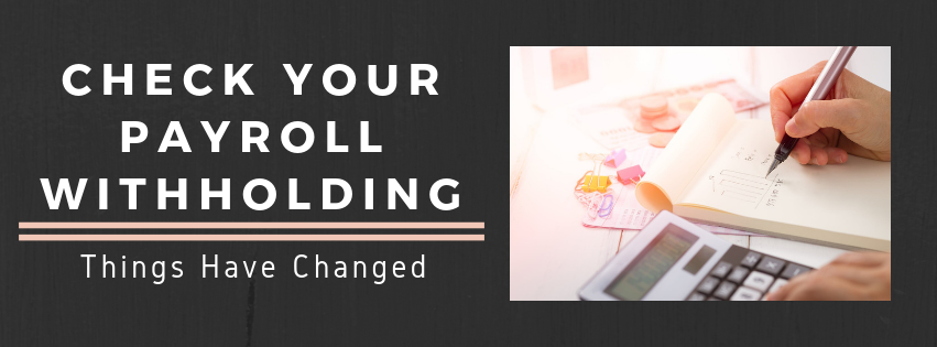 Check Your Payroll Withholding – Things Have Changed