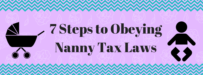 7 Steps to Obeying Nanny Tax Laws