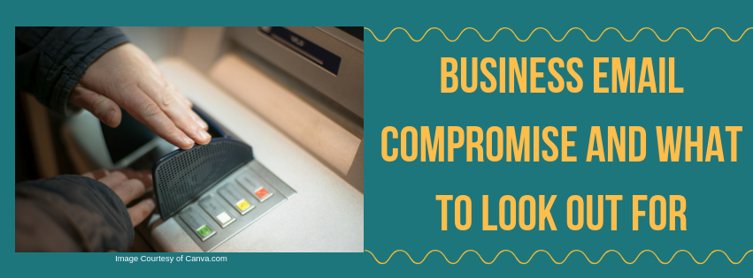 Business Email Compromise and What to Look Out For