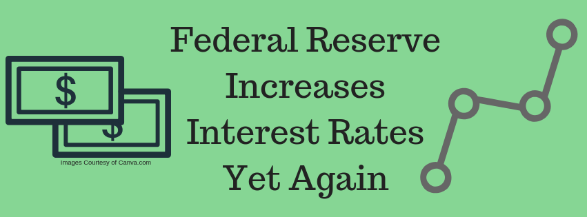 Federal Reserve Increases Interest Rates Yet Again