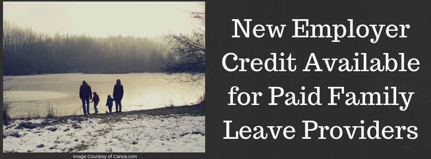 New Employer Credit Available for Paid Family Leave Providers