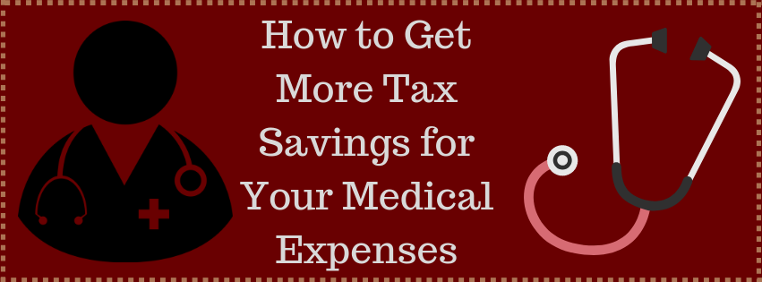 How to Get More Tax Savings for Your Medical Expenses
