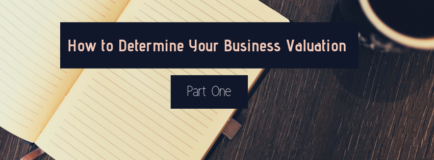 How to Determine Your Business Valuation (Part One)