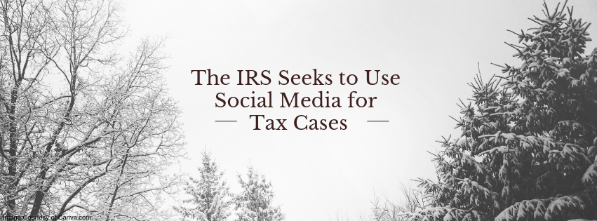 The IRS Seeks to Use Social Media for Tax Cases