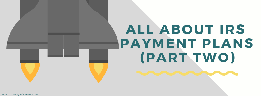 All About IRS Payment Plans (Part Two)