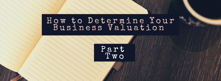 How to Determine Your Business Valuation (Part Two)