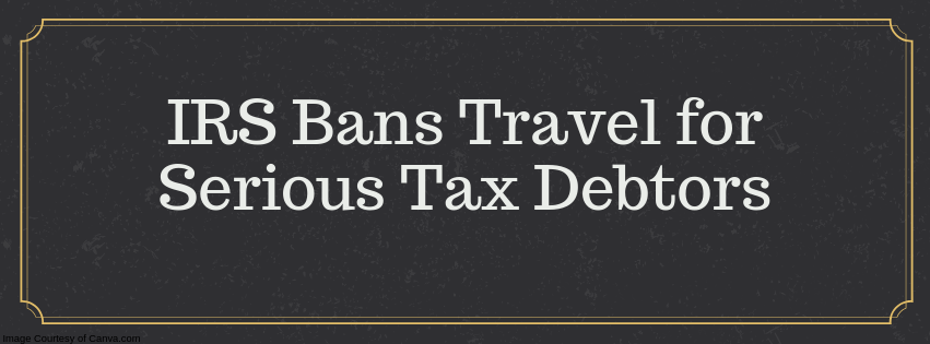 IRS Bans Travel for Serious Tax Debtors