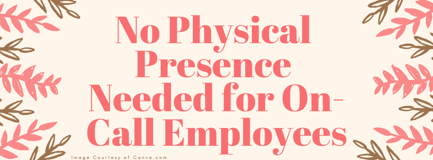 No Physical Presence Needed for On-Call Employees