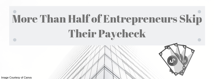 More Than Half of Entrepreneurs Skip Their Paycheck