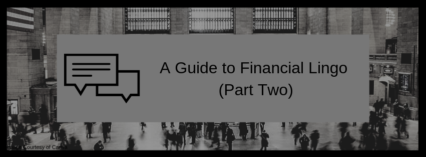 A Guide to Financial Lingo (Part Two)