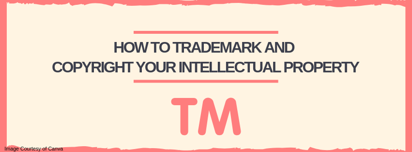 How to Trademark and Copyright Your Intellectual Property