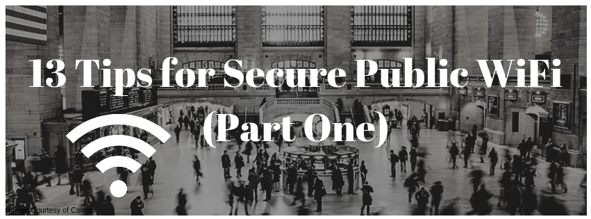 13 Tips for Secure Public WiFi (Part One)